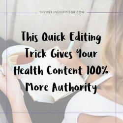 This Quick Editing Trick Gives Your Health Content 100% More Authority